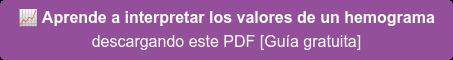 Aprende a interpretar los valores de un hemograma  descargando este PDF [Guía gratuita]